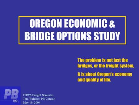 OREGON ECONOMIC & BRIDGE OPTIONS STUDY The problem is not just the bridges, or the freight system, It is about Oregon's economy and quality of life. FHWA.