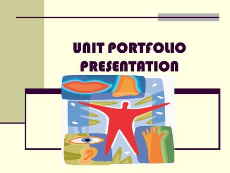 UNIT PORTFOLIO PRESENTATION. WE MAKE SENSE: A Unit for discovering the Human Sense Organs Prepared by: Escabusa, Phoebe Charmenne N. Gardones, Graciel.