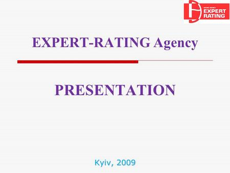 Kyiv, 2009 EXPERT-RATING Agency PRESENTATION. 2 About Expert-Rating agency History: Expert-Rating Agency Ltd was registered as a legal person in January.