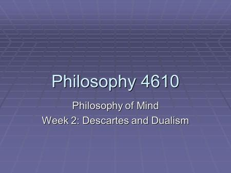 Philosophy of Mind Week 2: Descartes and Dualism
