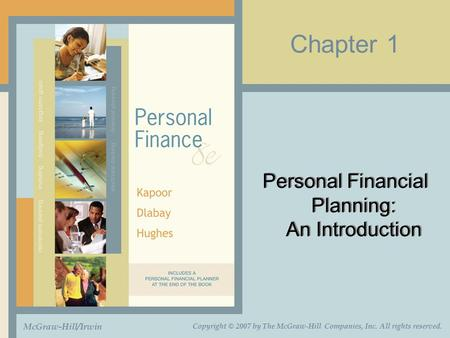 Chapter 1 Personal Financial Planning: An Introduction McGraw-Hill/Irwin Copyright © 2007 by The McGraw-Hill Companies, Inc. All rights reserved.