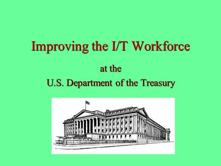 Improving the I/T Workforce at the U.S. Department of the Treasury.