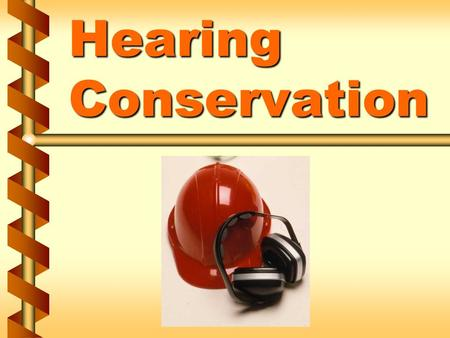 Hearing Conservation. Effects of noise v Causes hearing loss v Amount of damage depends upon the intensity of the noise and duration of exposure v Noise-induced.