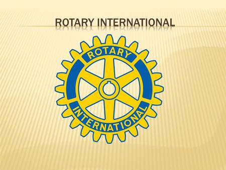  Rotary is an organization of business and professional leaders united worldwide who provide humanitarian service, encourage high ethical standards in.