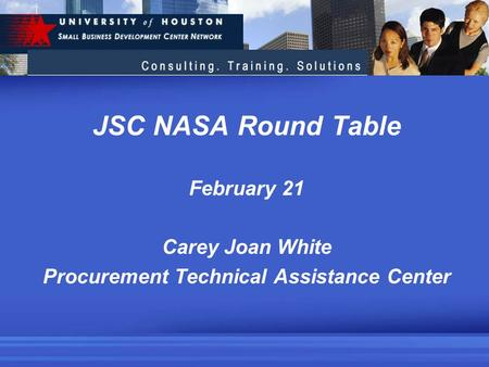 JSC NASA Round Table February 21 Carey Joan White Procurement Technical Assistance Center.
