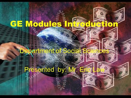 1 GE Modules Introduction Department of Social Sciences Presented by: Mr. Eric Law GE Modules Introduction.