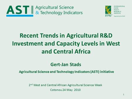 1 Recent Trends in Agricultural R&D Investment and Capacity Levels in West and Central Africa 2 nd West and Central African Agricultural Science Week Cotonou.