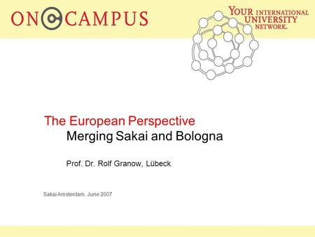 Oncampus Sakai Amsterdam, June 2007 The European Perspective Merging Sakai and Bologna Prof. Dr. Rolf Granow, Lübeck.