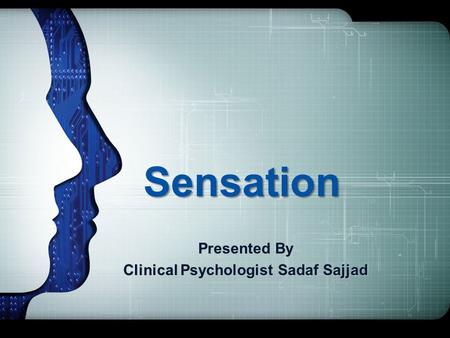 Sensation Presented By Clinical Psychologist Sadaf Sajjad.