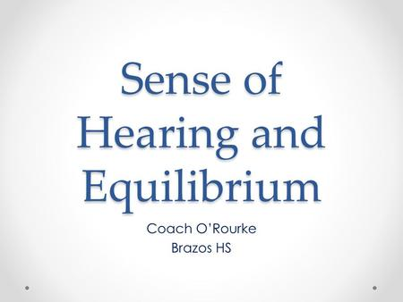 Sense of Hearing and Equilibrium Coach O'Rourke Brazos HS.
