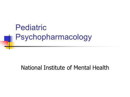 Pediatric Psychopharmacology National Institute of Mental Health.