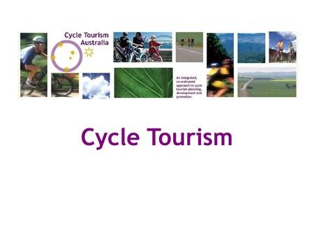 Cycle Tourism. What is Cycle Tourism? How can it benefit our community?