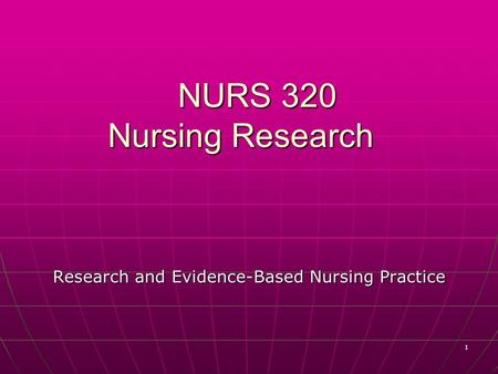 1 NURS 320 Nursing Research Research and Evidence-Based Nursing Practice.