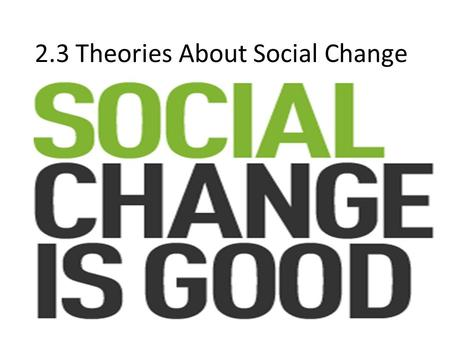 2.3 Theories About Social Change. First….. HAPPY 50 th BIRTHDAY!!!!
