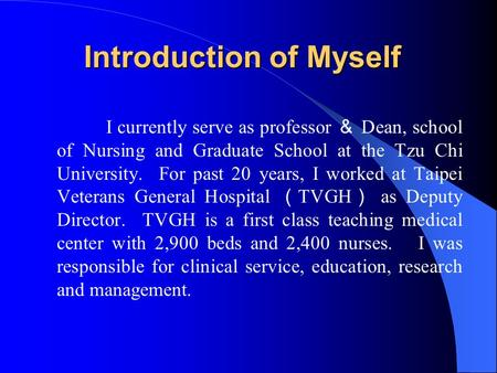 Introduction of Myself I currently serve as professor & Dean, school of Nursing and Graduate School at the Tzu Chi University. For past 20 years, I worked.