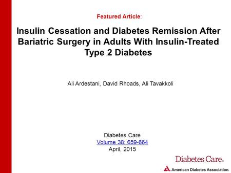 Insulin Cessation and Diabetes Remission After Bariatric Surgery in Adults With Insulin-Treated Type 2 Diabetes Featured Article: Ali Ardestani, David.