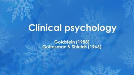 Goldstein (1988) Gottesman & Shields (1966) Clinical psychology.
