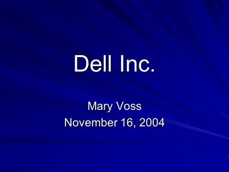 Dell Inc. Mary Voss November 16, 2004. Recommendation Recommendation: Hold Currently, hold 500 shares at the market price of 40.70 Market Value of 20350.