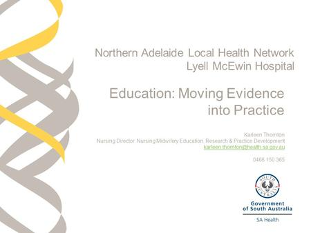 Education: Moving Evidence into Practice Karleen Thornton Nursing Director: Nursing Midwifery Education, Research & Practice Development