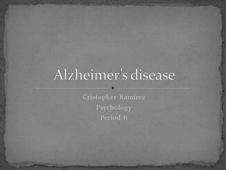 Cristopher Ramirez Psychology Period 6. A common form of dementia, usually beginning in late middle age, characterize by memory lapses, confusion, emotional.