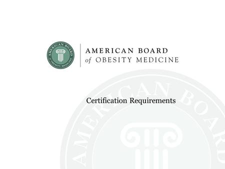Certification Requirements. Obesity Medicine Physician An obesity medicine physician is a physician with expertise in the sub-specialty of obesity medicine.