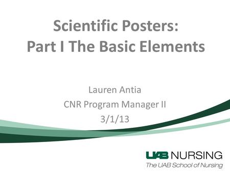Scientific Posters: Part I The Basic Elements Lauren Antia CNR Program Manager II 3/1/13.