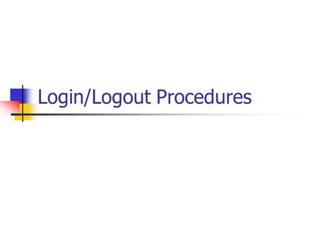 Login/Logout Procedures. Login – Windows XP Greeted by Technology Usage Agreement 1. User name text box 2-digit grad. Yr. + first initial + last name.