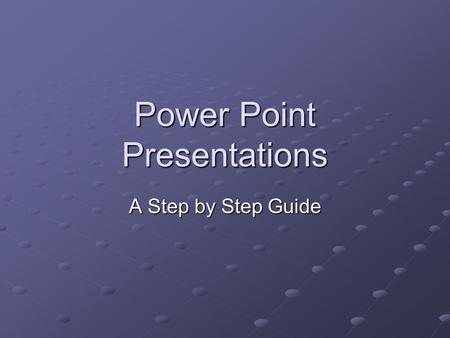 Power Point Presentations A Step by Step Guide. Contents The very first step Choosing slide layout Adding text boxes Custom Animation Changing slide design.