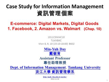 Case Study for Information Management 資訊管理個案 1 1011CSIM4C10 TLMXB4C Mon 8, 9, 10 (15:10-18:00) B602 E-commerce: Digital Markets, Digital Goods 1. Facebook,
