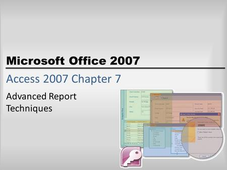 Microsoft Office 2007 Access 2007 Chapter 7 Advanced Report Techniques.