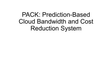 PACK: Prediction-Based Cloud Bandwidth and Cost Reduction System