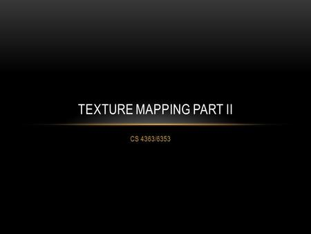 CS 4363/6353 TEXTURE MAPPING PART II. WHAT WE KNOW We can open image files for reading We can load them into texture buffers We can link that texture.