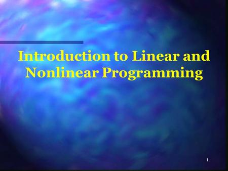 1 Introduction to Linear and Nonlinear Programming.