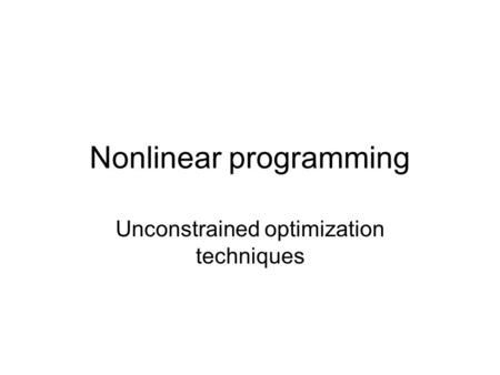 Nonlinear programming Unconstrained optimization techniques.