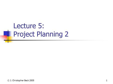 © J. Christopher Beck 20051 Lecture 5: Project Planning 2.