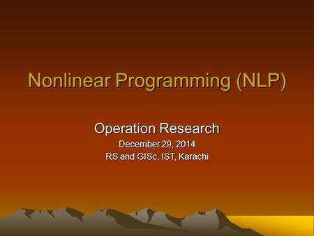 Nonlinear Programming (NLP) Operation Research December 29, 2014 RS and GISc, IST, Karachi.