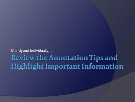 Silently and Individually…. Annotation Tips  Annotation = a dialog with the text  Annotation = notes about the text  Annotation = an analysis of the.
