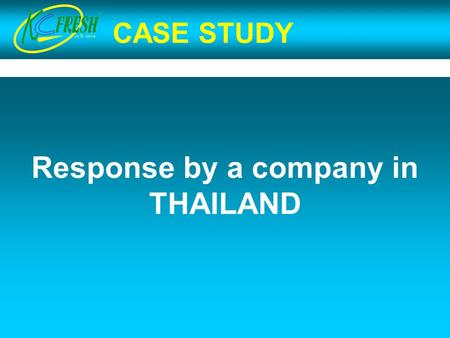 CASE STUDY Response by a company in THAILAND. CASE STUDY KAMPHAENG – SAEN COMMERCIAL CO., LTD. Established in 1993 as a packing house in Central Thailand,