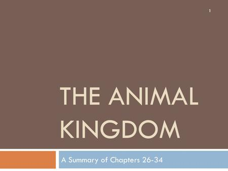 The Animal kingdom A Summary of Chapters 26-34.