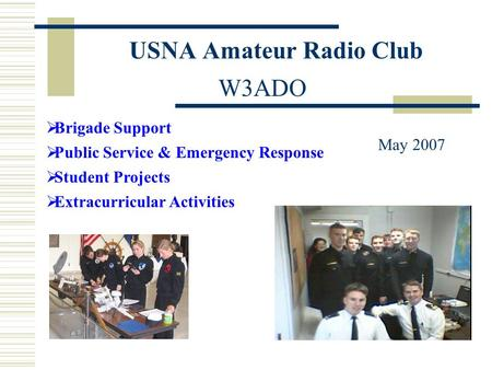 USNA Amateur Radio Club  Brigade Support  Public Service & Emergency Response  Student Projects  Extracurricular Activities W3ADO May 2007 RAFT & MARScom.