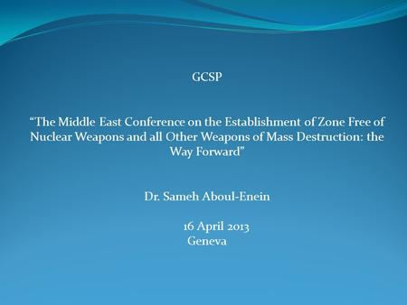 "GCSP ""The Middle East Conference on the Establishment of Zone Free of Nuclear Weapons and all Other Weapons of Mass Destruction: the Way Forward"" Dr. Sameh."