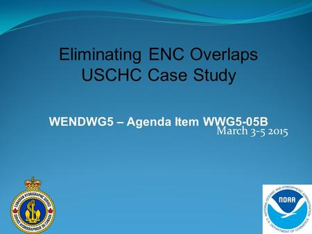 March 3-5 2015 Eliminating ENC Overlaps USCHC Case Study WENDWG5 – Agenda Item WWG5-05B.