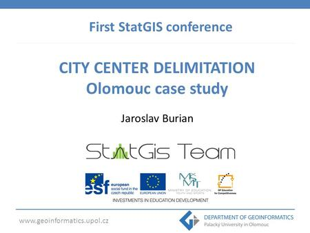 Www.geoinformatics.upol.cz CITY CENTER DELIMITATION Olomouc case study Jaroslav Burian First StatGIS conference.