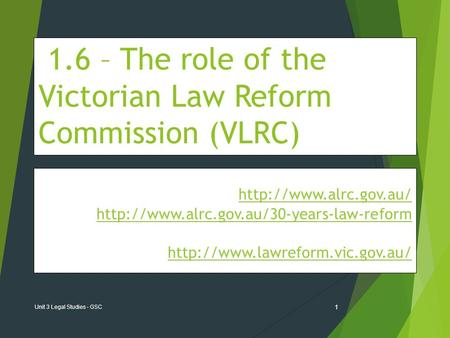 1.6 – The role of the Victorian Law Reform Commission (VLRC) The Victorian Law Reform Commission (VLRC)
