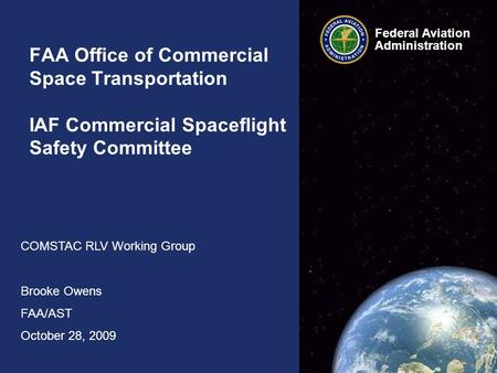 Federal Aviation Administration Federal Aviation Administration FAA Office of Commercial Space Transportation IAF Commercial Spaceflight Safety Committee.