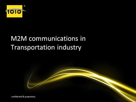 Confidential & proprietary M2M communications in Transportation industry.