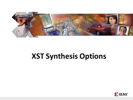 FPGA and ASIC Technology Comparison - 1 © 2009 Xilinx, Inc. All Rights Reserved XST Synthesis Options.