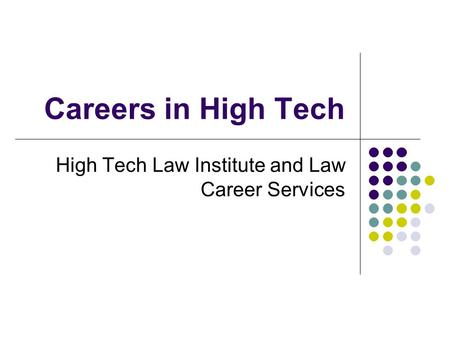 Careers in High Tech High Tech Law Institute and Law Career Services.