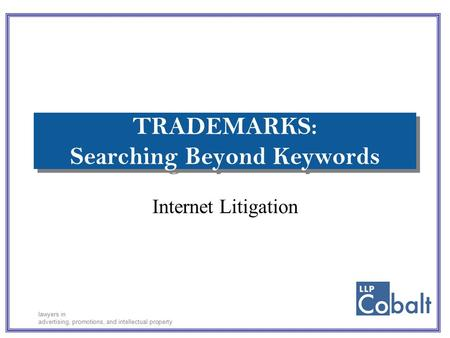 Lawyers in advertising, promotions, and intellectual property TRADEMARKS: Searching Beyond Keywords Internet Litigation.