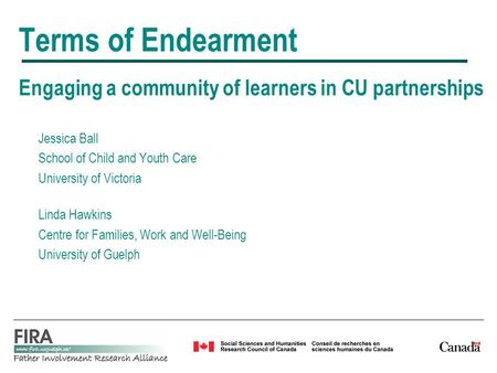 Terms of Endearment Engaging a community of learners in CU partnerships Jessica Ball School of Child and Youth Care University of Victoria Linda Hawkins.